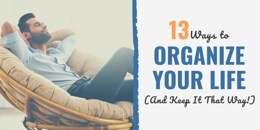 how to organize your life in a day | how to organize your life reddit | how to organize your life book